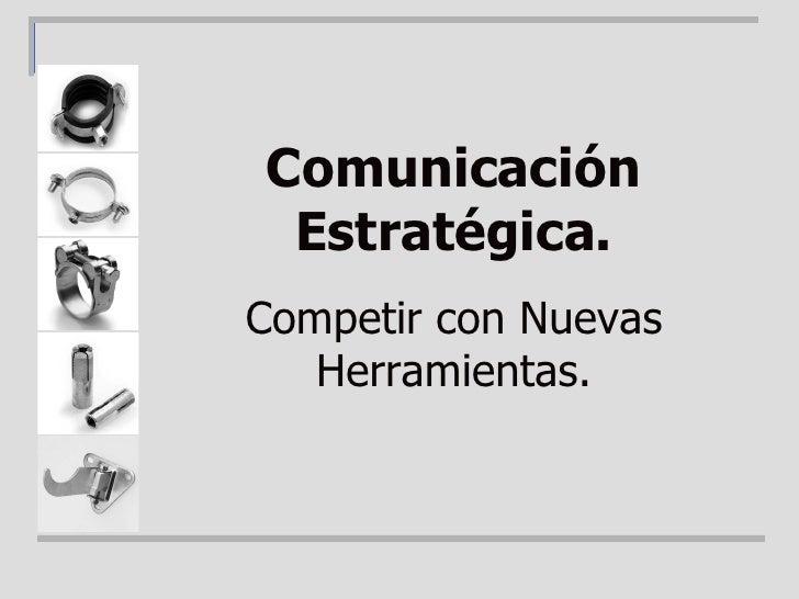 Comunicación Estratégica. Competir con Nuevas Herramientas.