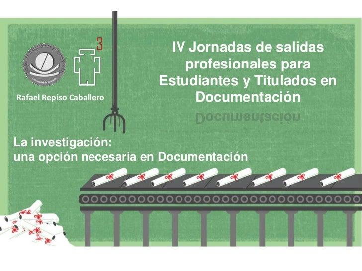 IV Jornadas de salidas profesionales para Estudiantes y Titulados en Documentación<br />Rafael Repiso Caballero<br />La in...
