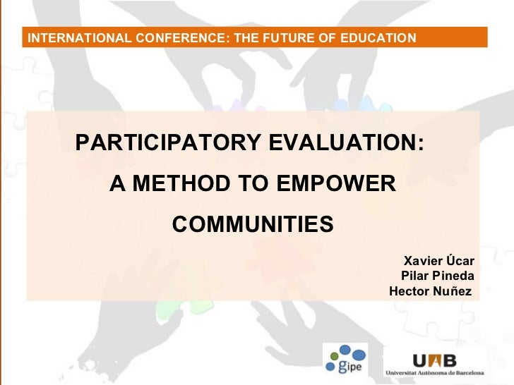INTERNATIONAL CONFERENCE: THE FUTURE OF EDUCATION PARTICIPATORY EVALUATION:  A METHOD TO EMPOWER COMMUNITIES Xavier Úcar P...
