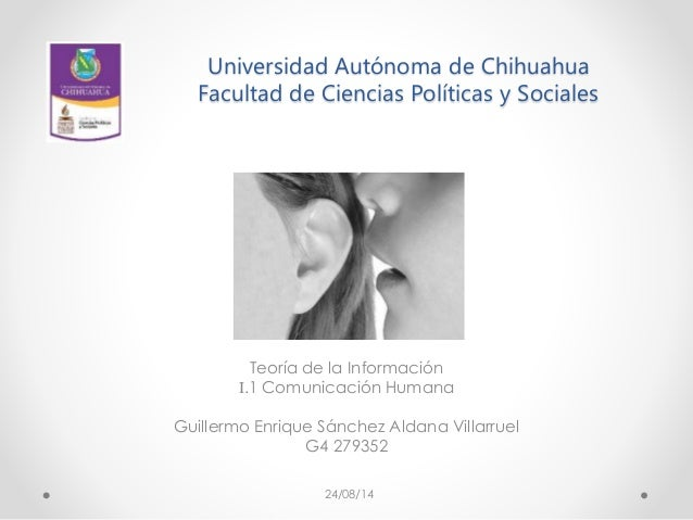 Universidad Autónoma de Chihuahua Facultad de Ciencias Políticas y Sociales Teoría de la Información I.1 Comunicación Huma...