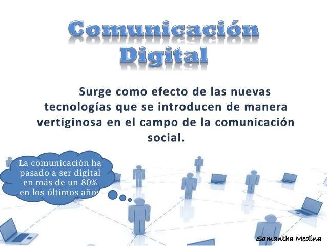La comunicación ha pasado a ser digital en más de un 80% en los últimos años Samantha Medina