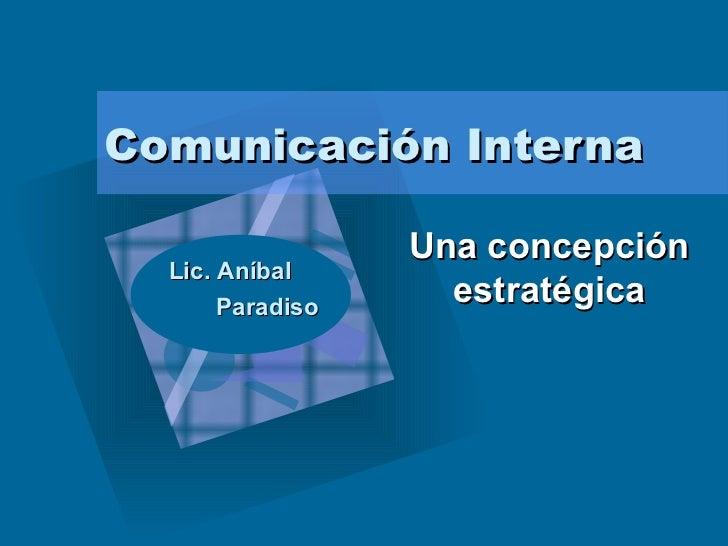 Comunicación Interna Una concepción estratégica Lic. Aníbal  Paradiso