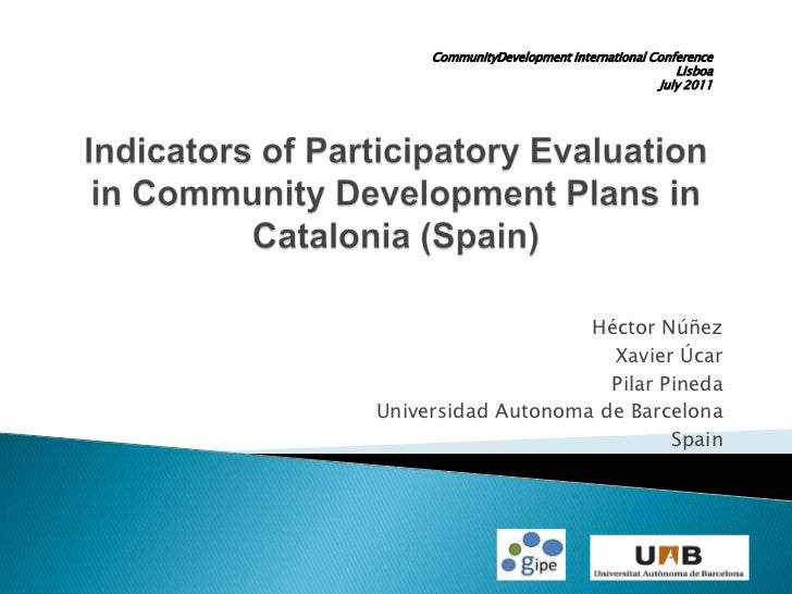 Indicators of Participatory Evaluation in Community Development Plans in Catalonia (Spain)<br />Héctor Núñez<br />Xavier Ú...