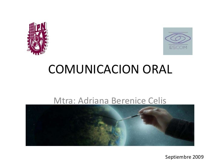 COMUNICACION ORAL<br />Mtra: Adriana BereniceCelis Dominguez<br />Septiembre 2009<br />