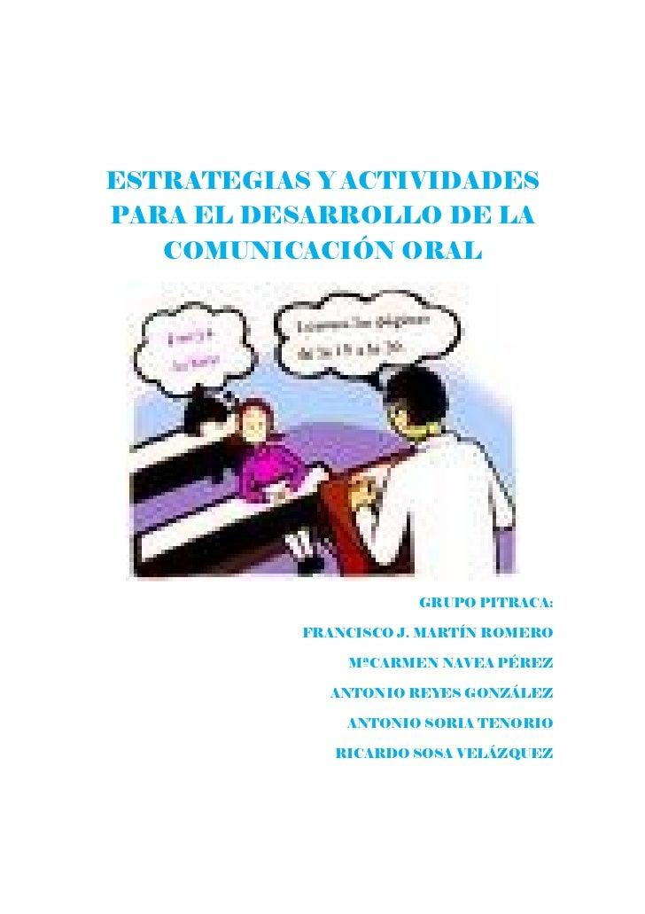 ESTRATEGIAS Y ACTIVIDADESPARA EL DESARROLLO DE LA   COMUNICACIÓN ORAL                       GRUPO PITRACA:           FRANC...