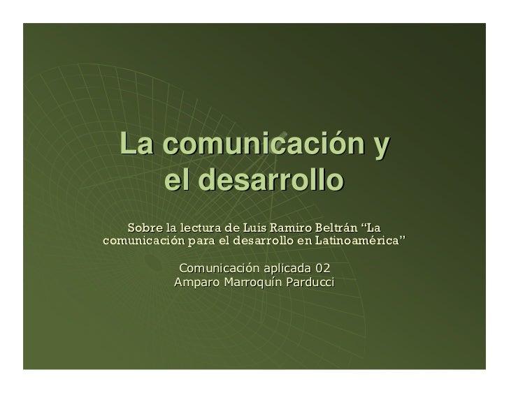 """La comunicación y     el desarrollo   Sobre la lectura de Luis Ramiro Beltrán """"Lacomunicación para el desarrollo en Latino..."""