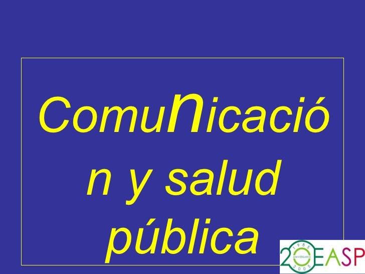 Comu n icación y salud pública