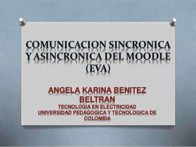 COMUNICACION SINCRONICA  Y ASINCRONICA DEL MOODLE  (EVA)  ANGELA KARINA BENITEZ  BELTRAN  TECNOLOGIA EN ELECTRICIDAD  UNIV...