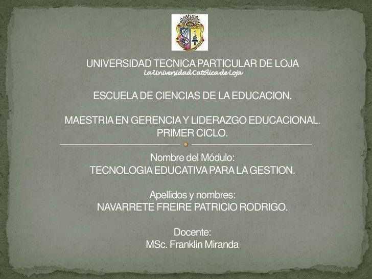 UNIVERSIDAD TECNICA PARTICULAR DE LOJALa Universidad Católica de LojaESCUELA DE CIENCIAS DE LA EDUCACION.MAESTRIA EN GEREN...