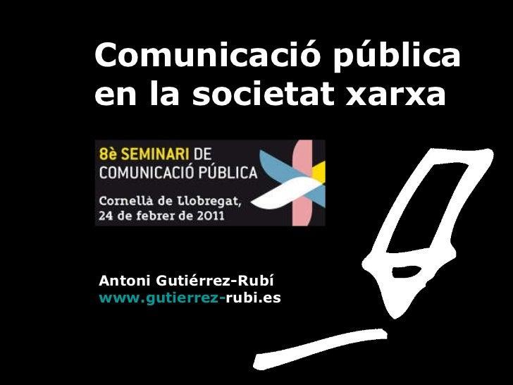 Comunicació pública   en la societat xarxa    Antoni Gutiérrez-Rubí   www.gutierrez - rubi.es