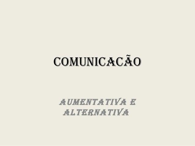 COMUNICACÃO AUMENTATIVA E ALTERNATIVA