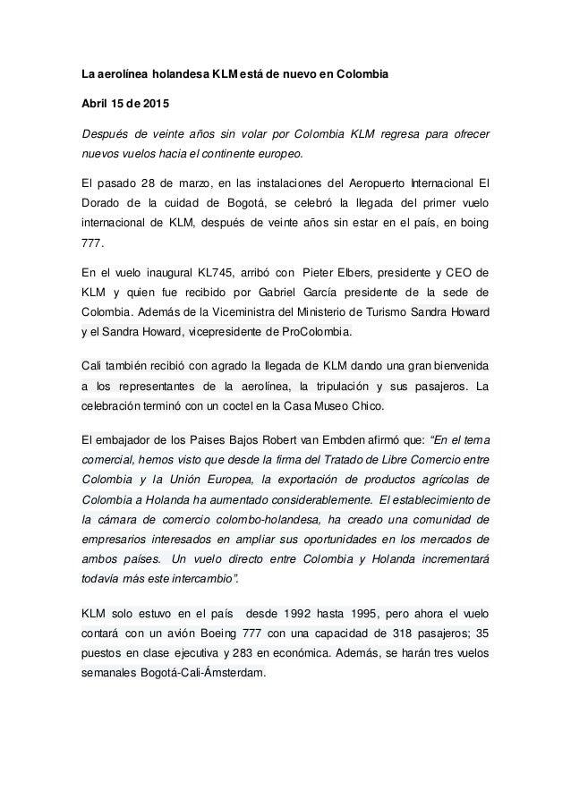 La aerolínea holandesa KLM está de nuevo en Colombia Abril 15 de 2015 Después de veinte años sin volar por Colombia KLM re...