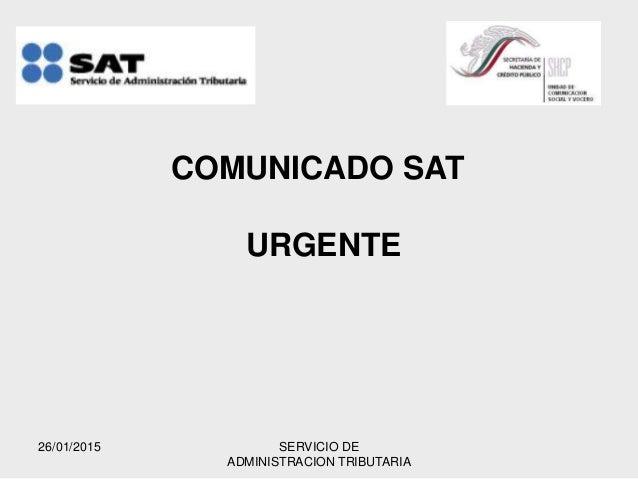 26/01/2015 SERVICIO DE ADMINISTRACION TRIBUTARIA COMUNICADO SAT URGENTE