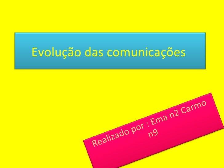 Evolução das comunicações                                        Ca rmo                                   n2              ...