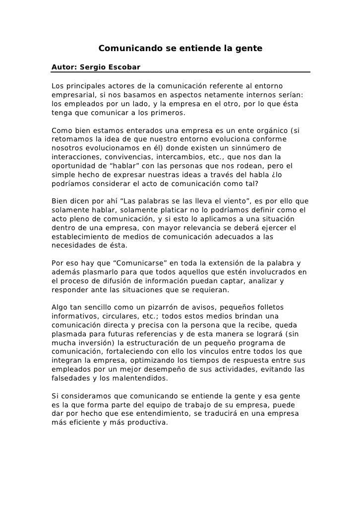 Comunicando se entiende la gente  Autor: Sergio Escobar  Los principales actores de la comunicación referente al entorno e...