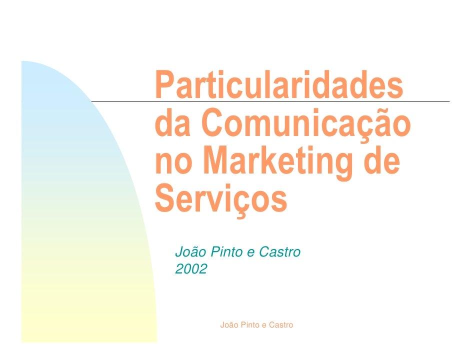 Particularidades da Comunicação no Marketing de Serviços  João Pinto e Castro  2002          João Pinto e Castro