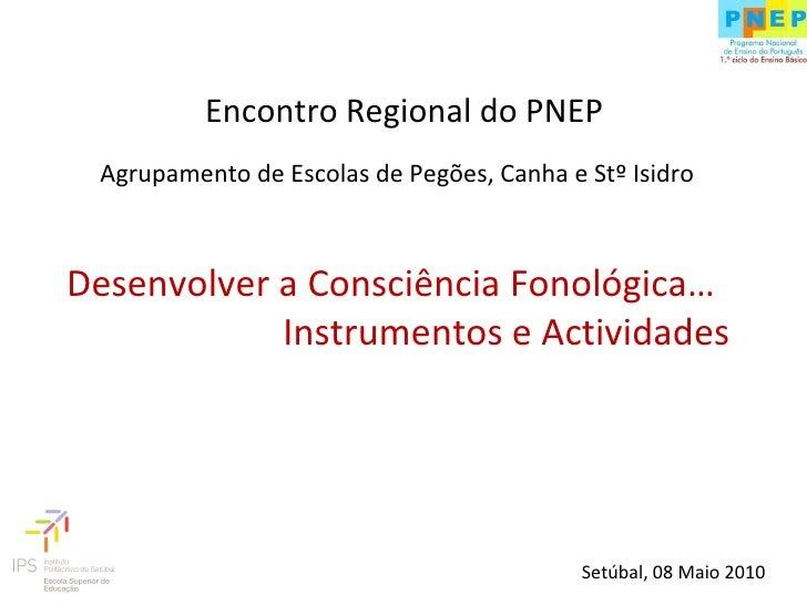 Agrupamento de Escolas de Pegões, Canha e Stº Isidro Desenvolver a Consciência Fonológica… Instrumentos e Actividades Enco...