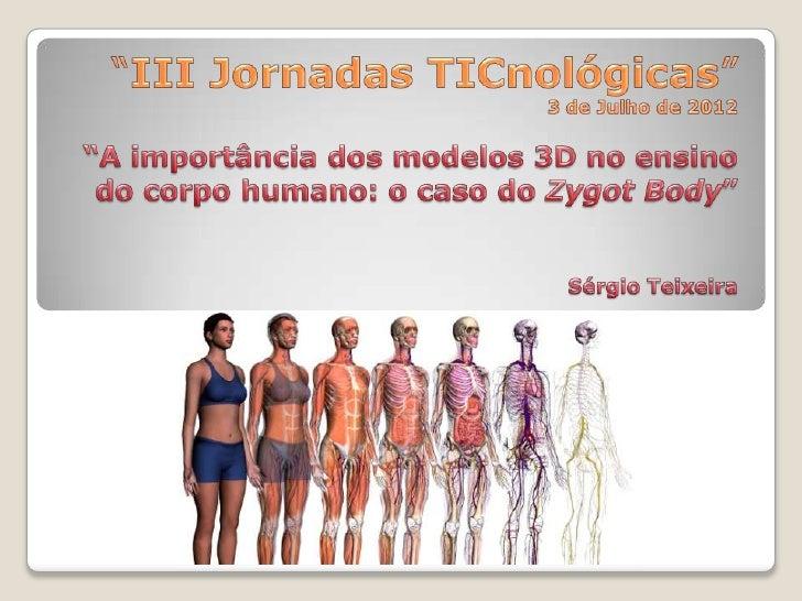    Apresentação do Zygote Body;   Potencialidades do 3D no ensino;   Configurações necessárias;   Exploração do progra...