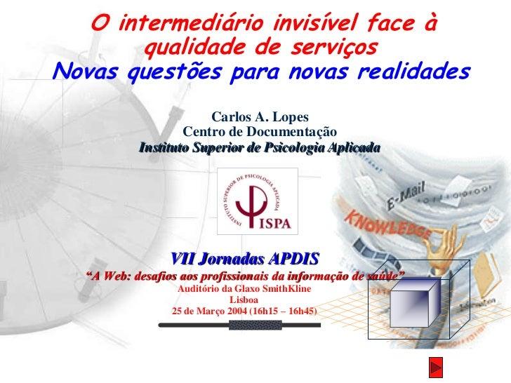 O intermediário invisível face à        qualidade de serviçosNovas questões para novas realidades                       Ca...