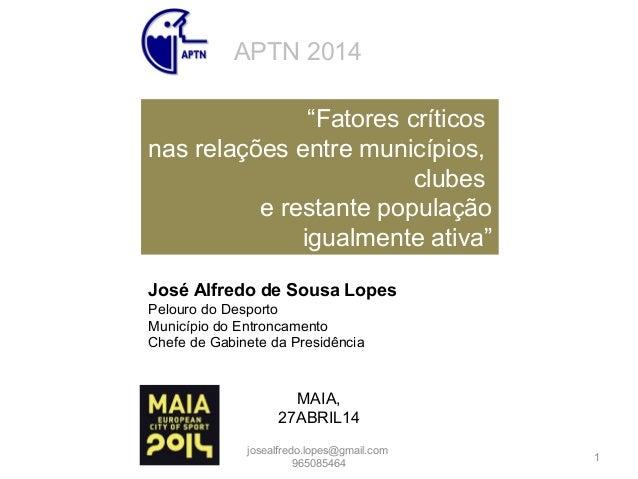 """josealfredo.lopes@gmail.com 965085464 1 APTN 2014 """"Fatores críticos nas relações entre municípios, clubes e restante popul..."""