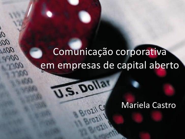 Comunicação corporativa em empresas de capital aberto                   Mariela Castro