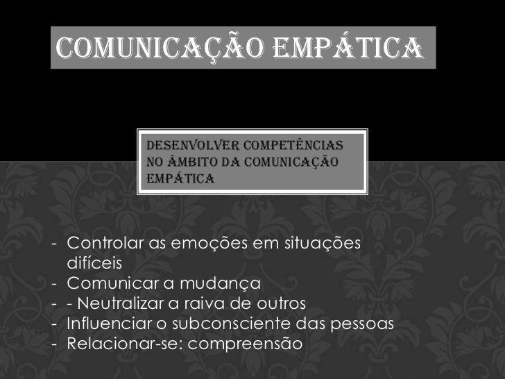 Comunicação empática           Desenvolver competências           no âmbito da comunicação           empática- Controlar a...