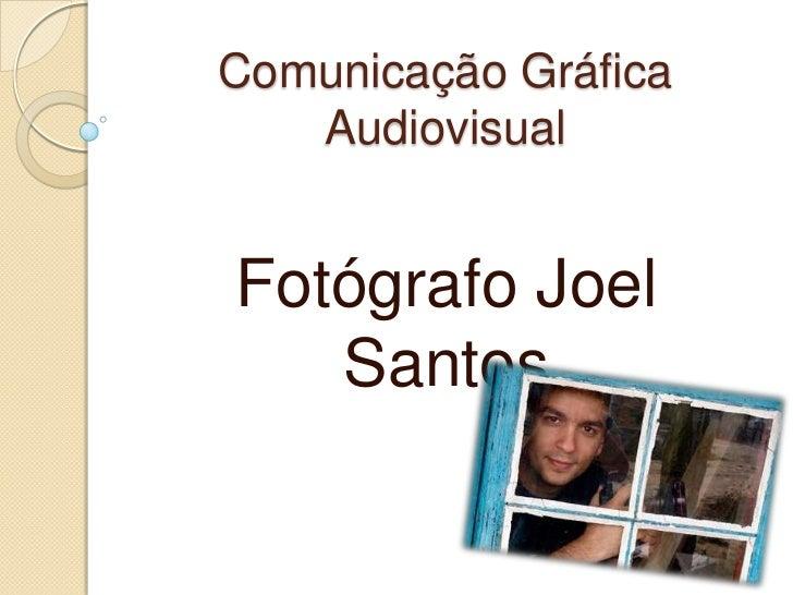 Comunicação Gráfica Audiovisual<br />Fotógrafo Joel Santos<br />