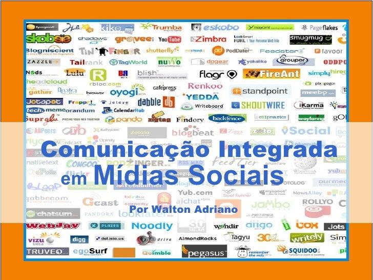 Comunicação Integrada em  Mídias Sociais Por Walton Adriano