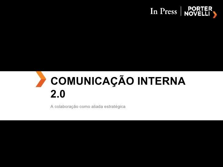 COMUNICAÇÃO INTERNA 2.0 A colaboração como aliada estratégica
