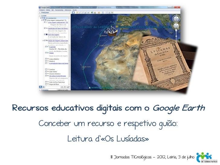 Recursos educativos digitais com o Google Earth Conceber um recurso e respetivo guião: Leitura d'«Os Lusíadas»