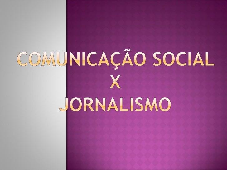 Comunicação Social X Jornalismo