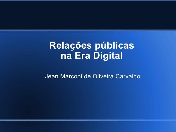 Relações públicas na Era Digital Jean Marconi de Oliveira Carvalho