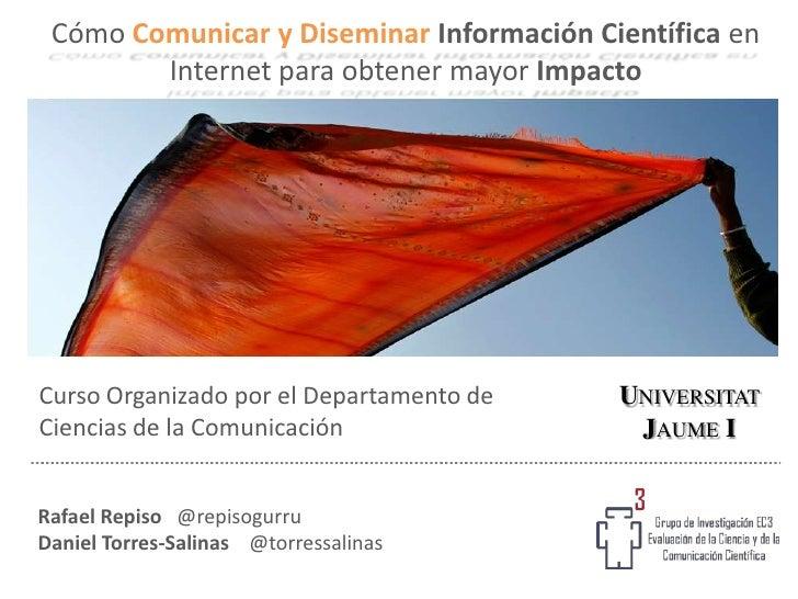 Cómo Comunicar y Diseminar Información Científica en        Internet para obtener mayor ImpactoCurso Organizado por el Dep...