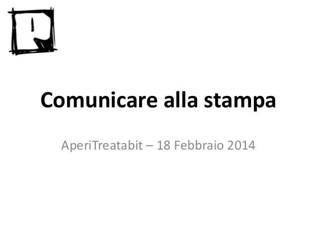 Comunicare alla stampa AperiTreatabit – 18 Febbraio 2014