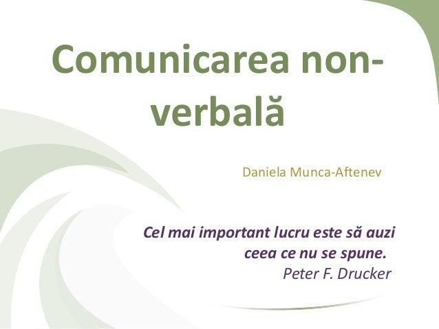 Comunicarea non-    verbală                  Daniela Munca-Aftenev    Cel mai important lucru este să auzi                ...