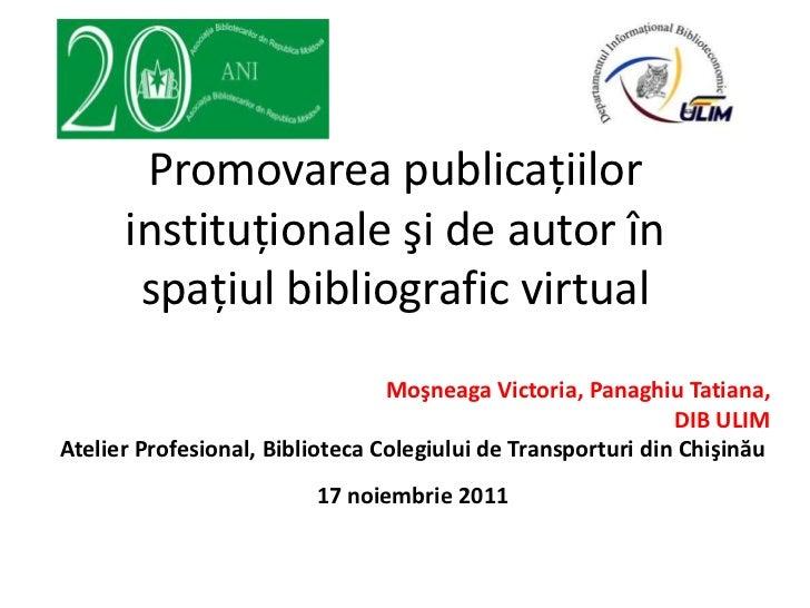 Promovarea publicaţiilor      instituţionale şi de autor în       spaţiul bibliografic virtual                            ...