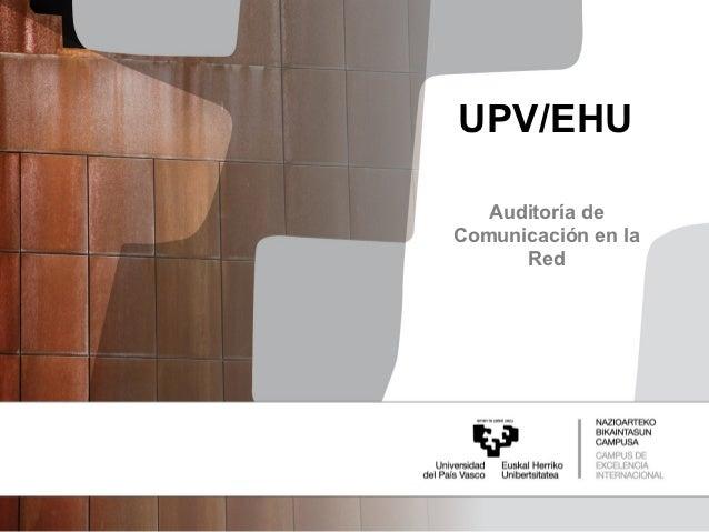 UPV/EHU   Auditoría deComunicación en la      Red