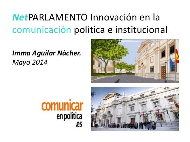 NetPARLAMENTO Innovación en la comunicación política e institucional Imma Aguilar Nàcher. Mayo 2014