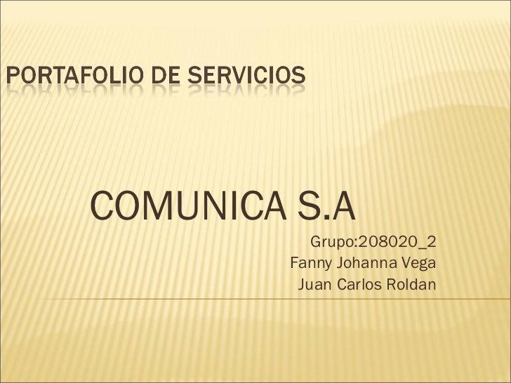 COMUNICA S.A Grupo:208020_2 Fanny Johanna Vega Juan Carlos Roldan