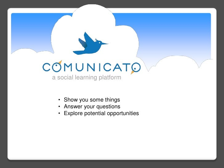 a social learning platform<br /><ul><li>Show you some things