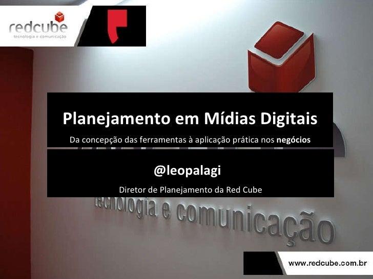 Planejamento em Mídias Digitais Da concepção das ferramentas à aplicação prática nos  negócios @leopalagi  Diretor de Plan...