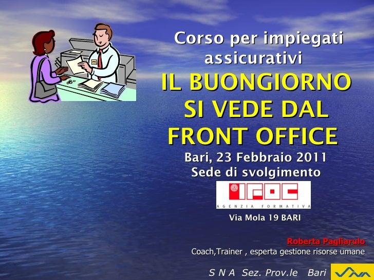 Roberta Pagliarulo  Coach,Trainer , esperta gestione risorse umane  S N A  Sez. Prov.le  Bari Corso per impiegati assicura...