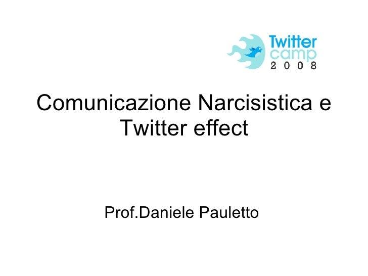 Comunicazione Narcisistica e Twitter effect Prof.Daniele Pauletto