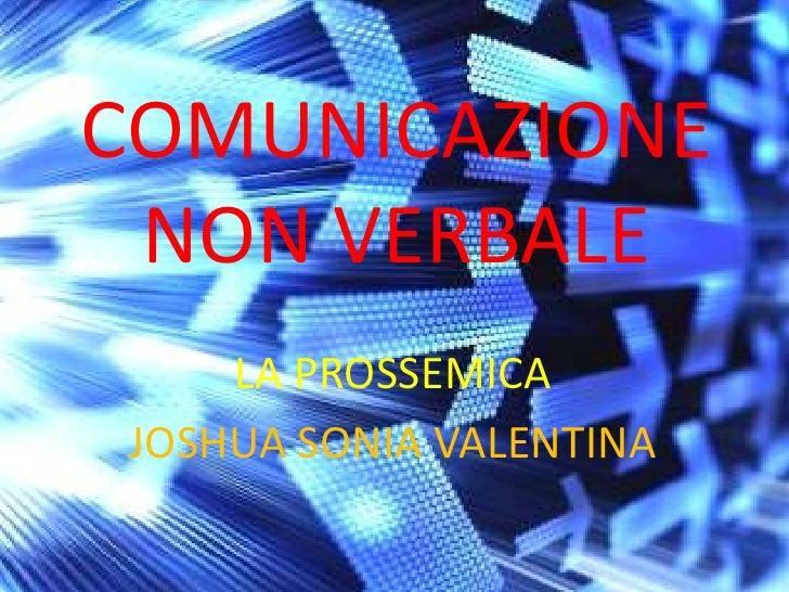 COMUNICAZIONE NON VERBALE<br />LA PROSSEMICA<br />JOSHUA SONIA VALENTINA<br />