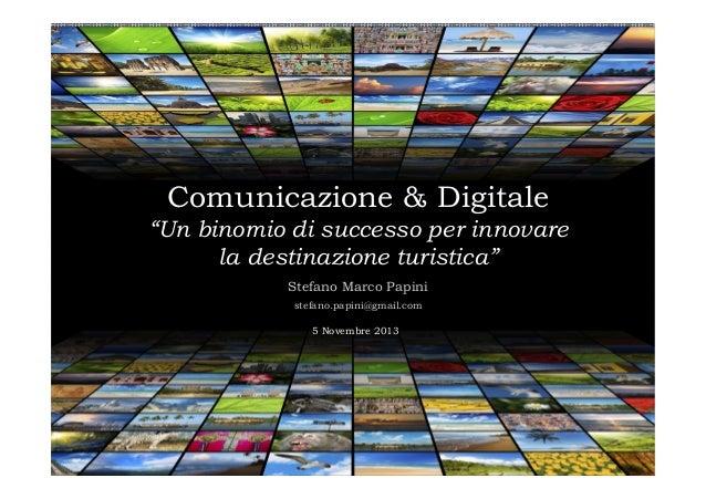 """Comunicazione & Digitale """"Un binomio di successo per innovare la destinazione turistica"""" Stefano Marco Papini stefano.papi..."""