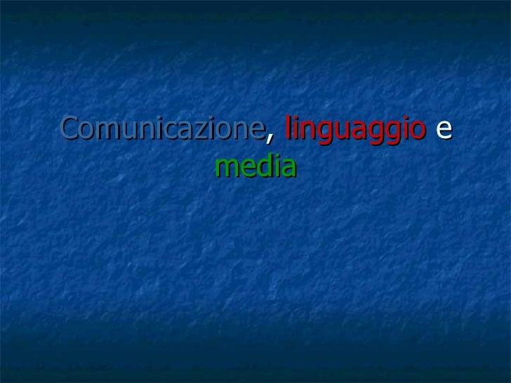 Comunicazione, linguaggio e media