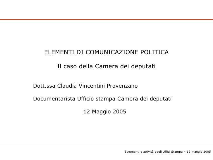 ELEMENTI DI COMUNICAZIONE POLITICA Il caso della Camera dei deputati Dott.ssa Claudia Vincentini Provenzano Documentarista...
