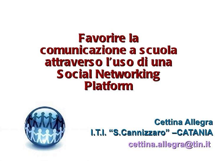 """Favorire la comunicazione a scuola attraverso l'uso di una Social Networking Platform Cettina Allegra I.T.I. """"S.Cannizzaro..."""