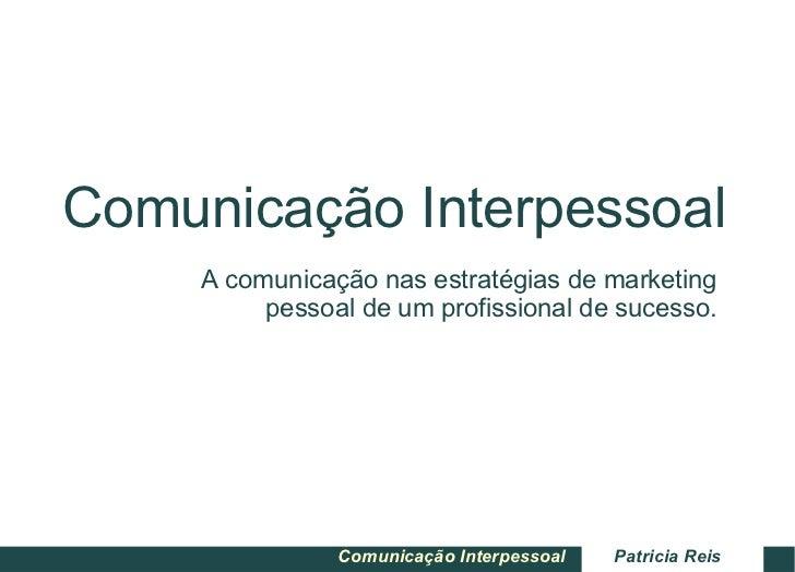 Comunicação Interpessoal A comunicação nas estratégias de marketing pessoal de um profissional de sucesso.