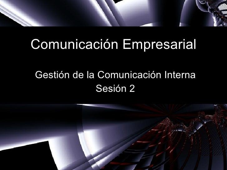 Comunicación Empresarial Gestión de la Comunicación Interna Sesión 2
